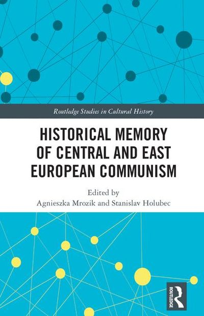 Historical Memory of Central and East European Communism, (c) Routledge 2018