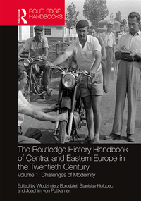 The Routledge History Handbook of Central and Eastern Europe in the Twentieth Century, Volume I: Challenges of Modernity