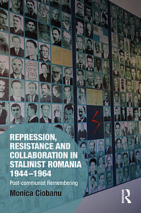 M. Ciobanu: Repression, Resistance and Collaboration in Stalinist Romania 1944-1964