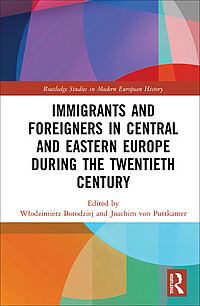 Immigrants and Foreigners in Central and Eastern Europe during the Twentieth Century