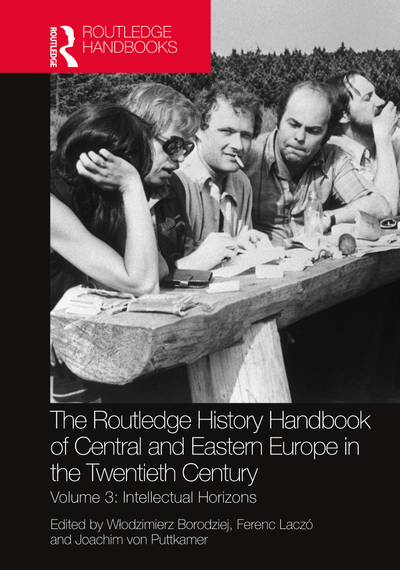 The Routledge History Handbook of Central and Eastern Europe in the Twentieth Century, Volume 3: Intellectual Horizons