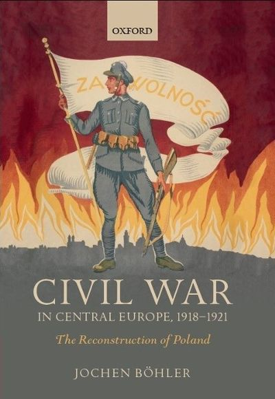 boehler: Civil War in Central Europe, 1918 - 1921. The Reconstruction of Poland